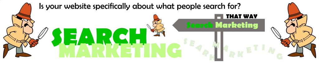 Search Marketing - Is your website specifically about what people search for