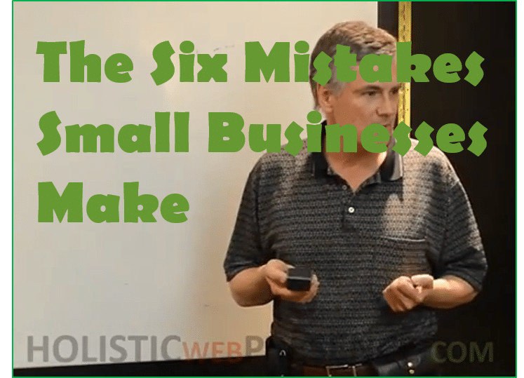 The Six Mistakes Small Businesses Make